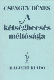 A kétségbeesés méltósága - Csengey Dénes - Régikönyvek