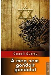 A meg nem gondolt gondolat - Csepeli György - Régikönyvek
