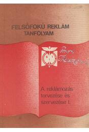 a reklámozás tervezése és szervezése I. - Csepregi Miklós, Varga Katalin - Régikönyvek