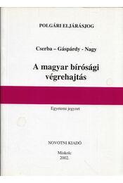 A magyar bírósági végrehajtás - Cserba Lajos, Gáspárdy László, dr., Nagy Andrea - Régikönyvek