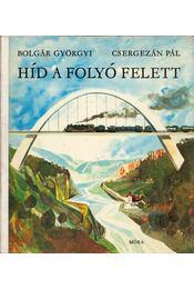 Híd a folyó felett - Csergezán Pál, Bolgár Györgyi - Régikönyvek