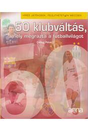 50 klubváltás, amely megrázta a futballvilágot - Csillag Péter - Régikönyvek