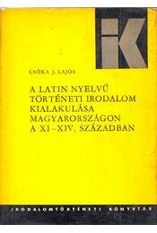 A latin nyelvű történeti irodalom kialakulása Magyarországon a XI-XIV. században - Csóka J. Lajos - Régikönyvek