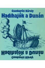 Hadihajók a Dunán - Csonkaréti Károly - Régikönyvek