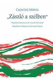 Zászló a szélben - Transzcendencia és küldetéstudat Reményik Sándor költészetében - Csontos Márta - Régikönyvek