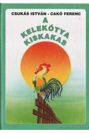 A kelekótya kiskakas - Csukás István - Régikönyvek