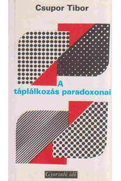 A táplálkozás paradoxonai - Csupor Tibor - Régikönyvek
