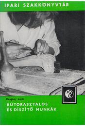 Bútorasztalos és díszítő munkák - Czagány Lajos - Régikönyvek