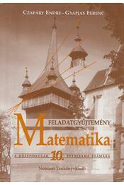 Matematika feladatgyűjtemény a középiskolák 10. évfolyama számára - Czapáry Endre, Gyapjas Ferenc - Régikönyvek