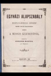 Egyházi alapszabály a moldva-oláhországi szétszórt reform. magyar ekklézsiákban 1861 a missio kezdetétől. Készítette Czelder Márton. - Czelder Márton - Régikönyvek