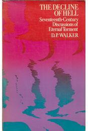 The Decline of Hell: Seventeenth Century Discussions of Eternal Torment - D. P. Walker - Régikönyvek