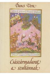 Császármadarat a szultánnak - Dancs Vera - Régikönyvek