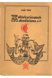 Kultúrkuriózumok Kalendáriuma - Dáné Tibor - Régikönyvek