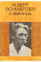 Albert Schweitzer, a diakónus - Dani László, Albert Schweitzer - Régikönyvek