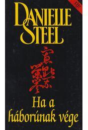 Ha a háborúnak vége - Danielle Steel - Régikönyvek