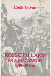 Kossuth Lajos és a magyarok 1848-49-ben - Deák István - Régikönyvek