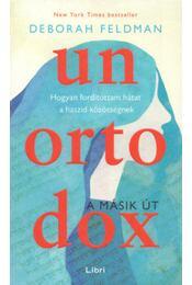 Unortodox - A másik út - Hogyan fordítottam hátat a haszid közösségnek - Deborah Feldman - Régikönyvek