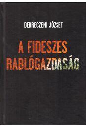 A fideszes rablógazdaság - Debreczeni József - Régikönyvek