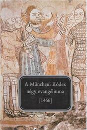 A Müncheni Kódex négy evangéliuma [1466] - Décsy Gyula - Régikönyvek