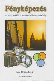 Fényképezés az alapoktól a szakmai ismeretekig - Dékán István - Régikönyvek