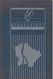 40 év Budapestért - Demjén László, Kovács Sándor, Markóczy Miklós, Papp Zoltán - Régikönyvek