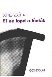 El ne lopd a léniát - Dénes Zsófia - Régikönyvek