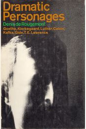 Dramatic Personages: Goethe, Kierkegaard, Luther, Calvin, Kafka, Gide, T.E. Lawrence - Denis de Rougemont - Régikönyvek