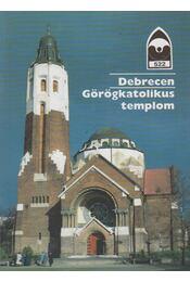 Debrecen - Görögkatolikus templom - Dercsényi Balázs - Régikönyvek