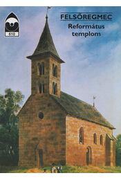 Felsőregmec - Református templom - Dercsényi Balázs - Régikönyvek
