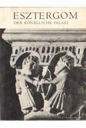 Der Königliche Palast von Esztergom - Dercsényi Dezső - Régikönyvek