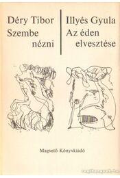 Szembenézni - Az éden elvesztése - Déry Tibor, Illyés Gyula - Régikönyvek