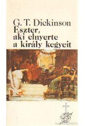 Eszter, aki elnyerte a király kegyeit - Dickinson, George T. - Régikönyvek