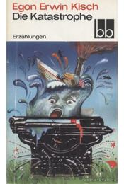 Die Katastrophe - Kisch, Egon Erwin - Régikönyvek