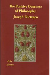 The Positive Outcome of Philosophy - Dietzgen, Joseph - Régikönyvek