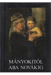 Mányokitól Aba Novákig - Dimitrij Seleszt, Mihail Anyikin, Jelena Prihogyko, Grigorij Osztrovszkij - Régikönyvek