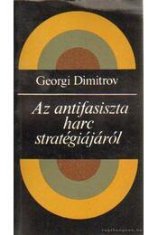 Az antifasizta harc stratégiájáról - Dimitrov, Georgi - Régikönyvek