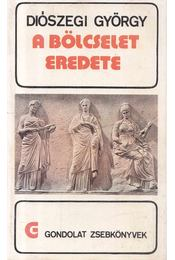 A bölcselet eredete - Diószegi György - Régikönyvek