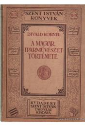 A magyar iparművészet története - Divald Kornél - Régikönyvek