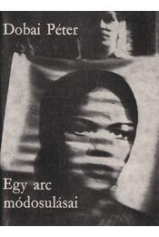 Egy arc módosulásai - Dobai Péter - Régikönyvek