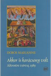 Akkor is karácsony volt - Dobos Marianne - Régikönyvek