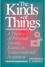The Kinds of Things – A Theory of Personal Identity Based on Transcendental Argument - DOEPKE, FREDERICK C, - Régikönyvek