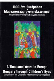 1000 éve Európában - Magyarország gyermekszemmel - Dombyné Szántó Melánia (összeáll.), Juhász Gábor, Kerékgyártó István - Régikönyvek