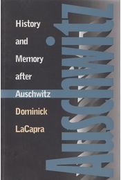 History and Memory after Auschwitz - Dominick LaCapra - Régikönyvek
