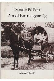A moldvai magyarság - Domokos Pál Péter - Régikönyvek