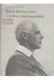 Bartók Béla kapcsolata a moldvai csángómagyarokkal - Domokos Pál Péter - Régikönyvek