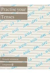 Practise Your Tenses - Donald Adamson - Régikönyvek