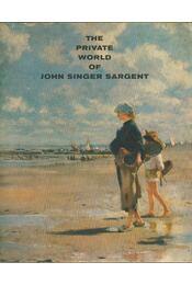 The Private World of John Singer Sargent - Donelson F. Hoopes - Régikönyvek