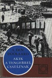 Akik a tengerrel csatáznak - Doolaard, A. den - Régikönyvek