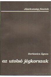 Az utolsó jégkorszak - Dorkovics Ágnes - Régikönyvek