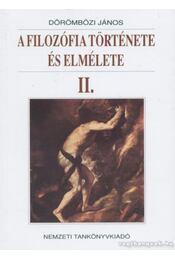 A filozófia története és elmélete II. - Dörömbözi János - Régikönyvek